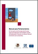 El Convenio del Consejo de Europa para la Protección de los Niños contra la Explotación Sexual y el Abuso Sexual (Convenio de Lanzarote): Manual para Parlamentarios