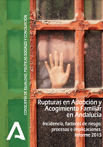 Rupturas en Adopción y Acogimiento Familiar en Andalucía. Incidencia, factores de riesgo, procesos e implicaciones